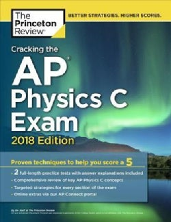 The Princeton Review Cracking the Ap Physics C Exam 2018: Proven Techniques to Help You Score a 5 (Paperback)