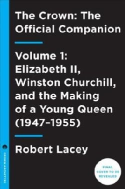 The Crown: The Official Companion: Elizabeth II, Winston Churchill, and the Making of a Young Queen, 1947-1955 (Hardcover)