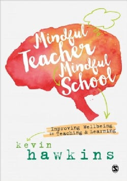 Mindful Teacher, Mindful School: Improving Wellbeing in Teaching and Learning (Hardcover)