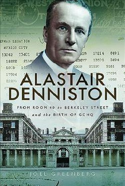 Alastair Denniston: Code-breaking from Room 40 to Berkeley Street and the Birth of Gchq (Hardcover)