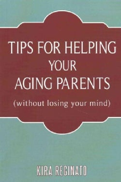 Tips for Helping Your Aging Parents: Without Losing Your Mind (Paperback)