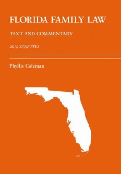 Florida Family Law: Text and Commentary: 2016 Statutes (Paperback)