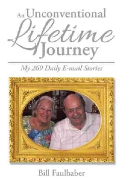 An Unconventional Lifetime Journey: My 269 Daily E-mail Stories (Paperback)