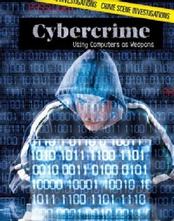 Cybercrime: Using Computers As Weapons (Hardcover)