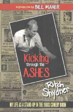 Kicking Through the Ashes: My Life As a Stand-up in the 1980s Comedy Boom (Paperback)
