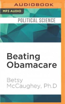 Beating Obamacare: Your Handbook for Surviving the New Health Care Law (CD-Audio)