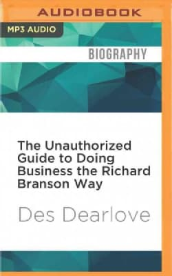The Unauthorized Guide to Doing Business the Richard Branson Way (CD-Audio)