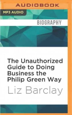 The Unauthorized Guide to Doing Business the Philip Green Way (CD-Audio)