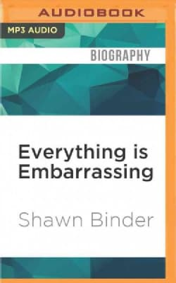 Everything Is Embarrassing: A Memoir About the Times I Outed Myself, and Other Cringeworthy Moments (CD-Audio)