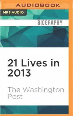 21 Lives in 2013: Obituaries from the Washington Post (CD-Audio)