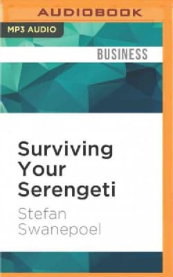 Surviving Your Serengeti: 7 Skills to Master Business and Life, a Fable of Self Discovery (CD-Audio)