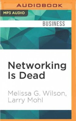 Networking Is Dead: Making Connections That Matter (CD-Audio)