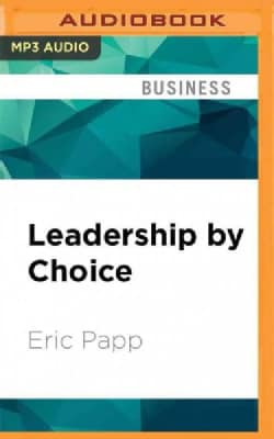 Leadership by Choice: Increasing Influence and Effectiveness Through Self-management (CD-Audio)