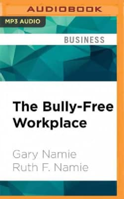 The Bully-free Workplace: Stop Jerks, Weasels, and Snakes from Killing Your Organization (CD-Audio)