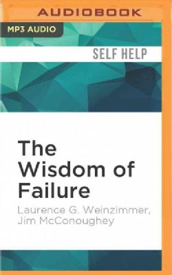 The Wisdom of Failure: How to Learn the Tough Leadership Lessons Without Paying the Price (CD-Audio)