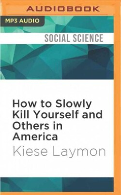 How to Slowly Kill Yourself and Others in America: Essays (CD-Audio)