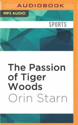 The Passion of Tiger Woods: An Anthropologist Reports on Golf, Race, and Celebrity Scandal (CD-Audio)