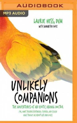 Unlikely Companions: The Adventures of an Exotic Animal Doctor Or, What Friends Feathered, Furred, and Scaled Have... (CD-Audio)