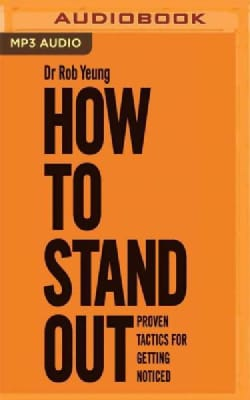 How to Stand Out: Proven Tactics for Getting Noticed (CD-Audio)