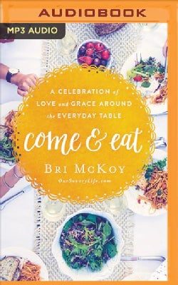 Come and Eat: A Celebration of Love and Grace Around the Everyday Table (CD-Audio)