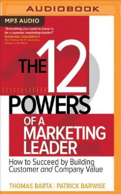 The 12 Powers of a Marketing Leader: How to Succeed by Building Customer and Company Value (CD-Audio)