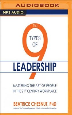 The 9 Types of Leadership: Mastering the Art of People in the 21st Century Workplace (CD-Audio)
