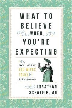 What to Believe When You're Expecting: A New Look at Old Wives' Tales in Pregnancy (Hardcover)