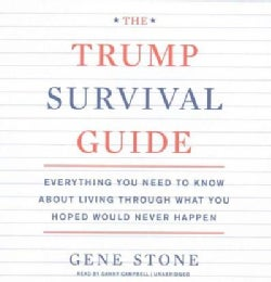 The Trump Survival Guide: Everything You Need to Know About Living Through What You Hoped Would Never Happen (CD-Audio)