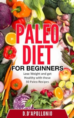 Paleo: Paleo for Beginners Lose Weight and Get Healthy With These 30 Paleo Recipes (Paperback)