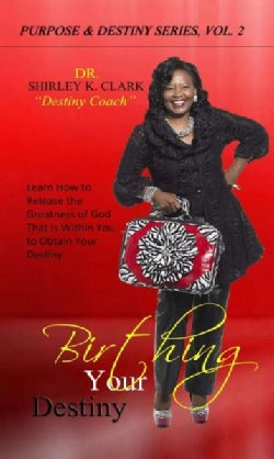 Birthing Your Destiny: Learn How to Release the Greatness of God Within You to Obtain Your Destiny (Paperback)