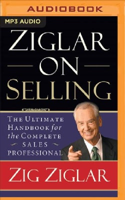 Ziglar on Selling: The Ultimate Handbook for the Complete Sales Professional (CD-Audio)