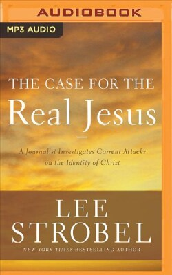 The Case for the Real Jesus: A Journalist Investigates Current Attacks on the Identity of Christ (CD-Audio)