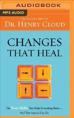 Changes That Heal: The Four Shifts That Make Everything Better…and That Anyone Can Do (CD-Audio)
