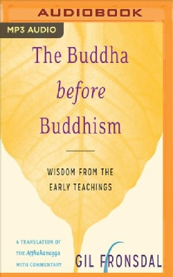 The Buddha Before Buddhism: Wisdom from the Early Teachings (CD-Audio)