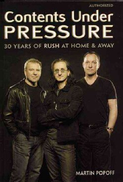 Contents Under Pressure: 30 Years of Rush at Home and Away (Paperback)