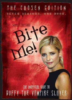 Bite Me!: The Unofficial Guide to Buffy the Vampire Slayer: The Chosen Edition (Paperback)