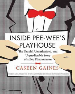 Inside Pee-Wee's Playhouse: The Untold, Unauthorized, and Unpredictable Story of a Pop Phenomenon (Paperback)