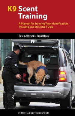 K9 Scent Training: A Manual for Training Your Identification, Tracking and Detection Dog (Paperback)