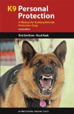 K9 Personal Protection: A Manual for Training Reliable Protection Dogs (Paperback)