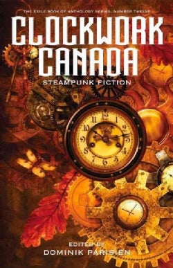 Clockwork Canada: Steampunk Fiction (Paperback)