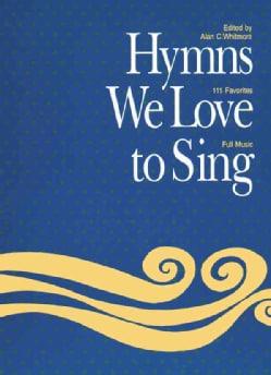 Hymns We Love to Sing: 111 Favorites Full Music (Paperback)