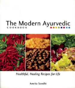 The Modern Ayurvedic Cookbook: Healthful, Healing Recipes for Life (Paperback)