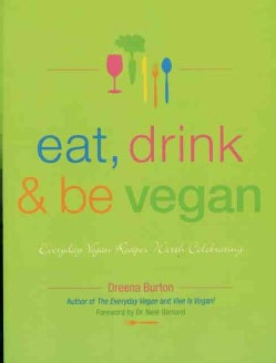 Eat, Drink & Be Vegan: Everyday Vegan Recipes Worth Celebrating (Paperback)