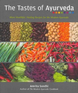 The Tastes of Ayurveda: More Healthful, Healing Recipes for the Modern Ayurvedic (Paperback)