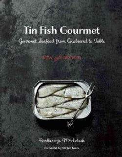 Tin Fish Gourmet: Gourmet Seafood from Cupboard to Table (Paperback)