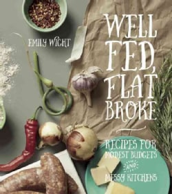 Well Fed, Flat Broke: Recipes for Modest Budgets and Messy Kitchens (Paperback)