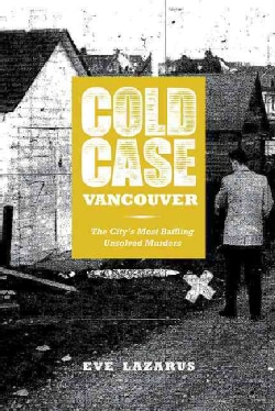 Cold Case Vancouver: The City's Most Baffling Unsolved Murders (Paperback)