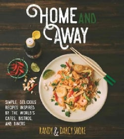Home and Away: Simple, Delicious Recipes Inspired by the World's Cafes, Bistros, and Diners (Paperback)