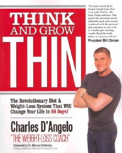 Think and Grow Thin: The Revolutionary Diet and Weight-Loss System That Will Change Your Life in 90 Days! (Paperback)