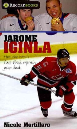 Jarome Iginla: How the NHL's First Black Captain Gives Back (Paperback)